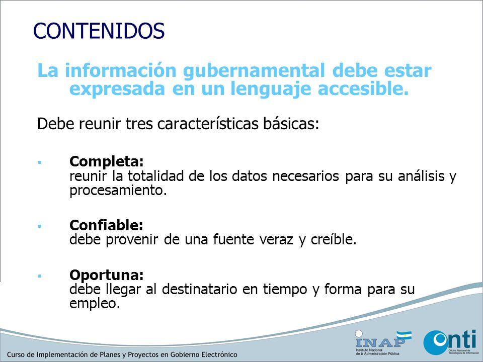 CONTENIDOS La información gubernamental debe estar expresada en un lenguaje accesible. Debe reunir tres características básicas: