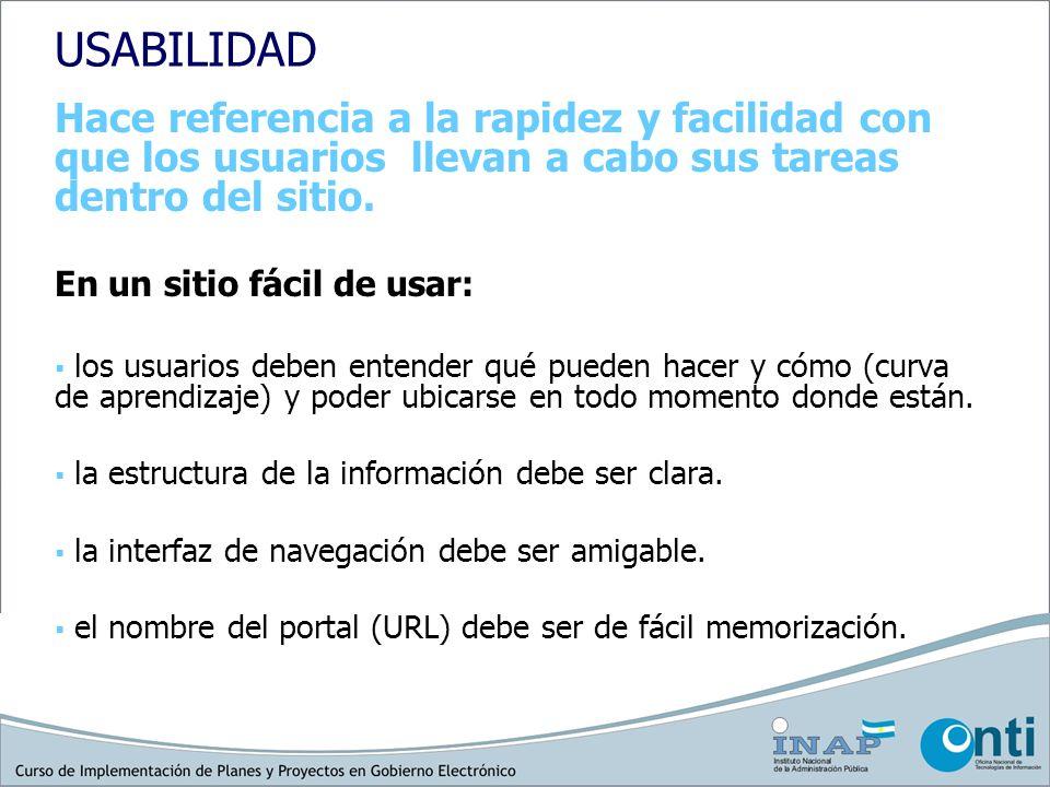 USABILIDAD Hace referencia a la rapidez y facilidad con que los usuarios llevan a cabo sus tareas dentro del sitio.