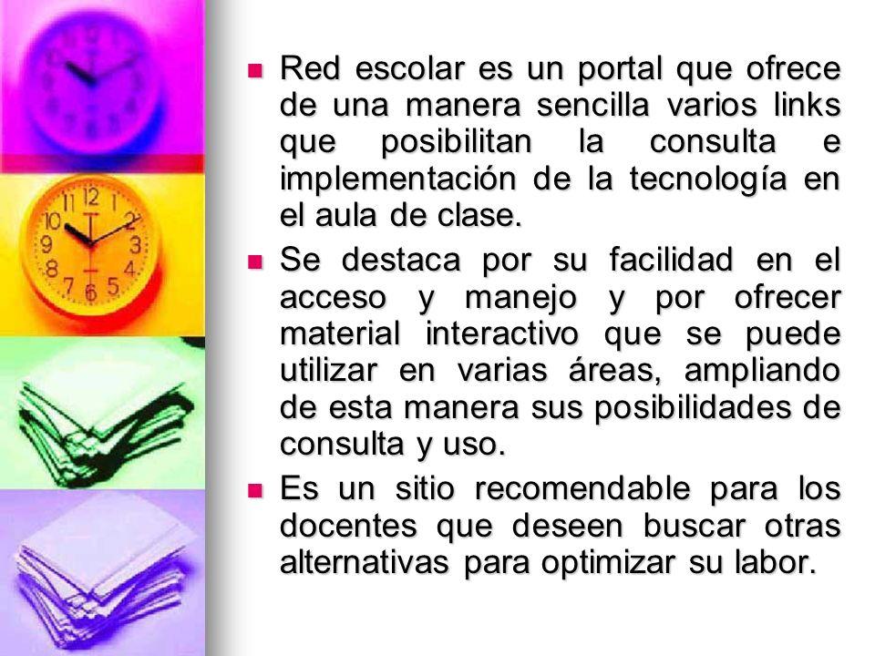 Red escolar es un portal que ofrece de una manera sencilla varios links que posibilitan la consulta e implementación de la tecnología en el aula de clase.