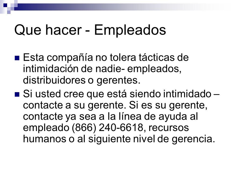Que hacer - Empleados Esta compañía no tolera tácticas de intimidación de nadie- empleados, distribuidores o gerentes.