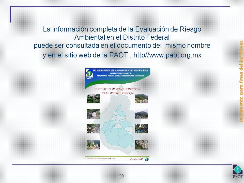 La información completa de la Evaluación de Riesgo Ambiental en el Distrito Federal puede ser consultada en el documento del mismo nombre y en el sitio web de la PAOT : http//www.paot.org.mx