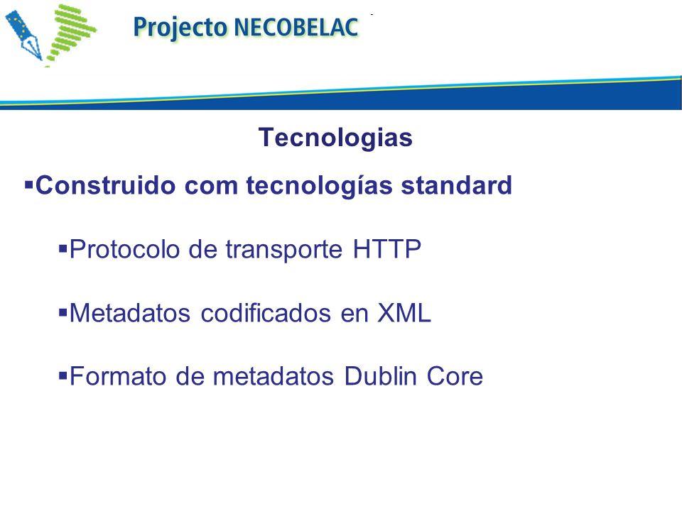 Tecnologias Construido com tecnologías standard. Protocolo de transporte HTTP. Metadatos codificados en XML.