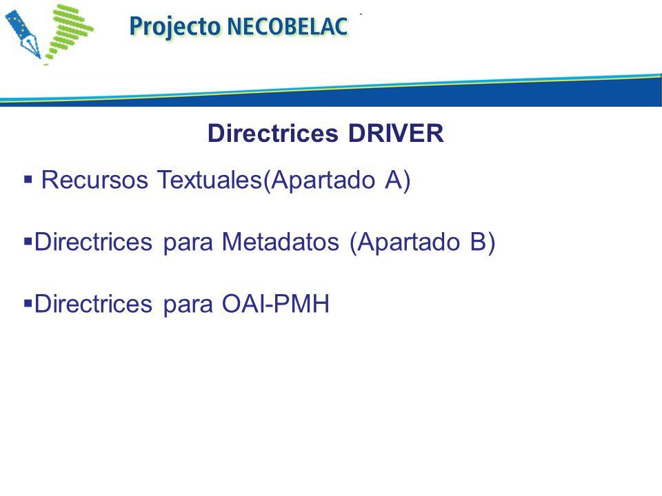 Directrices DRIVERRecursos Textuales(Apartado A) Directrices para Metadatos (Apartado B) Directrices para OAI-PMH.