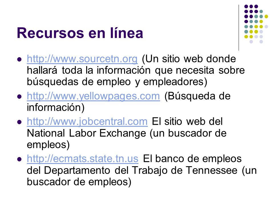 Recursos en línea http://www.sourcetn.org (Un sitio web donde hallará toda la información que necesita sobre búsquedas de empleo y empleadores)