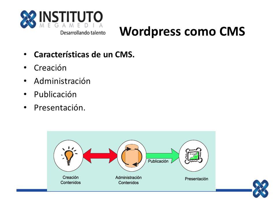 Wordpress como CMS Características de un CMS. Creación Administración