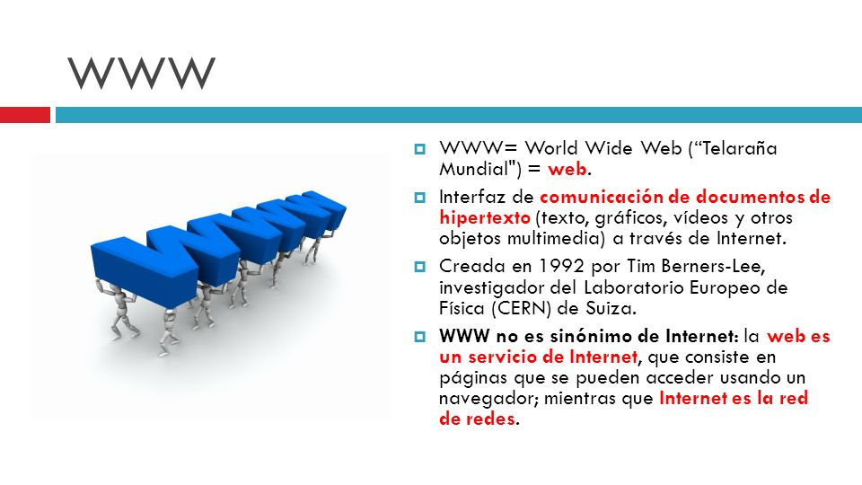 WWW WWW= World Wide Web ( Telaraña Mundial ) = web.