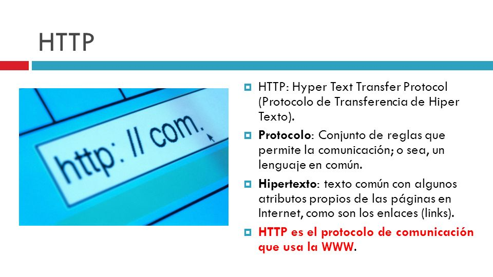 HTTP HTTP: Hyper Text Transfer Protocol (Protocolo de Transferencia de Hiper Texto).