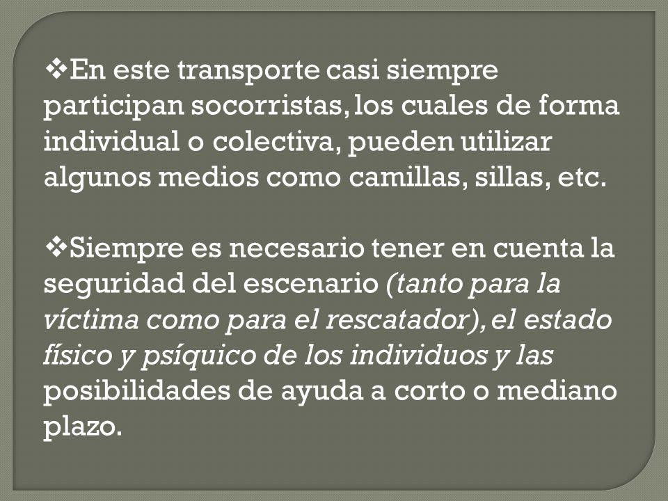 En este transporte casi siempre participan socorristas, los cuales de forma individual o colectiva, pueden utilizar algunos medios como camillas, sillas, etc.