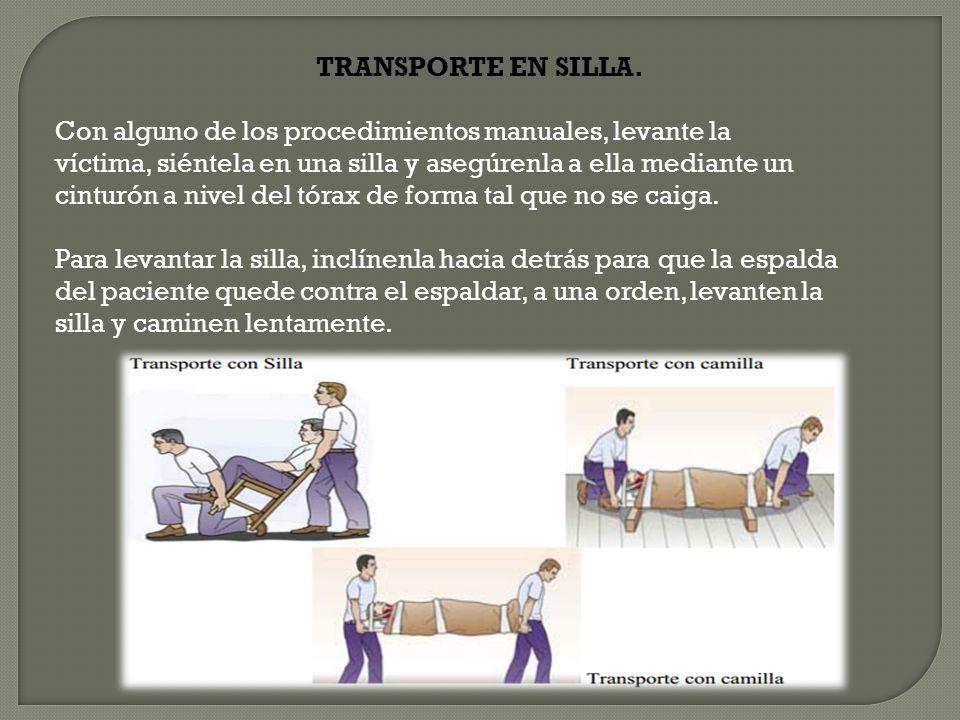 TRANSPORTE EN SILLA. Con alguno de los procedimientos manuales, levante la. víctima, siéntela en una silla y asegúrenla a ella mediante un.