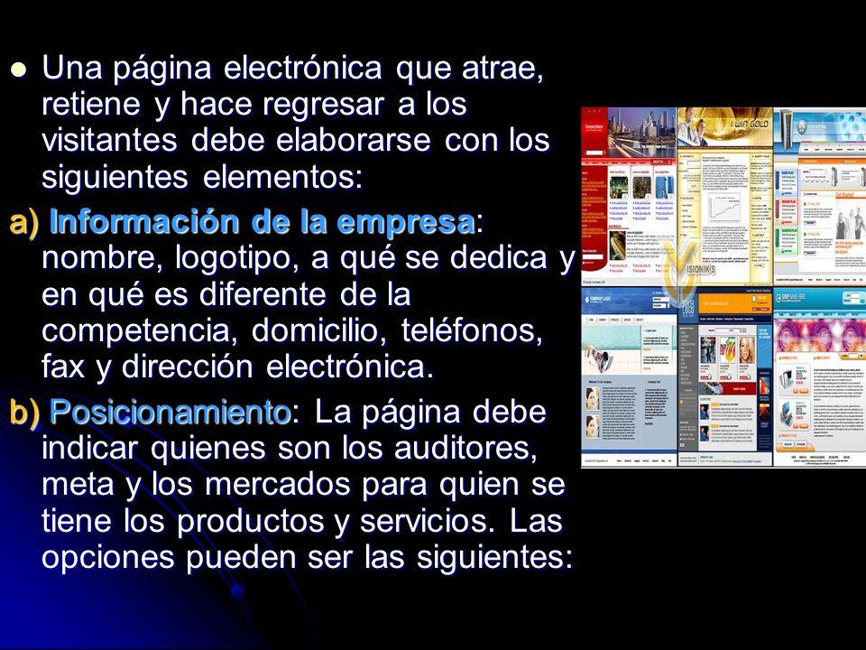 Una página electrónica que atrae, retiene y hace regresar a los visitantes debe elaborarse con los siguientes elementos: