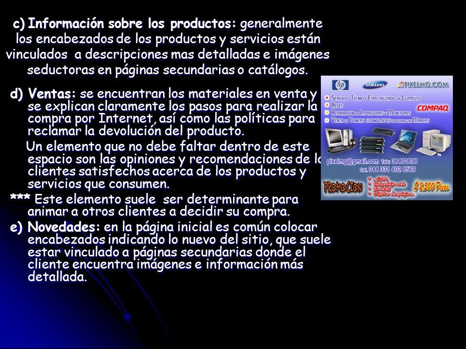 c) Información sobre los productos: generalmente los encabezados de los productos y servicios están vinculados a descripciones mas detalladas e imágenes seductoras en páginas secundarias o catálogos.