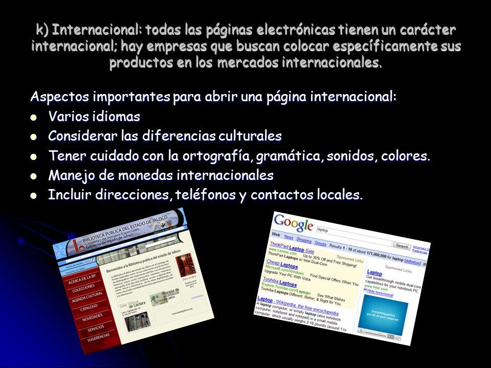 k) Internacional: todas las páginas electrónicas tienen un carácter internacional; hay empresas que buscan colocar específicamente sus productos en los mercados internacionales.