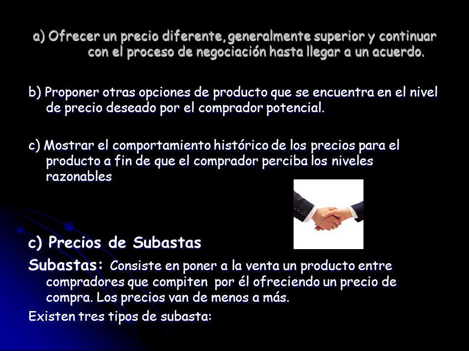 a) Ofrecer un precio diferente, generalmente superior y continuar con el proceso de negociación hasta llegar a un acuerdo.