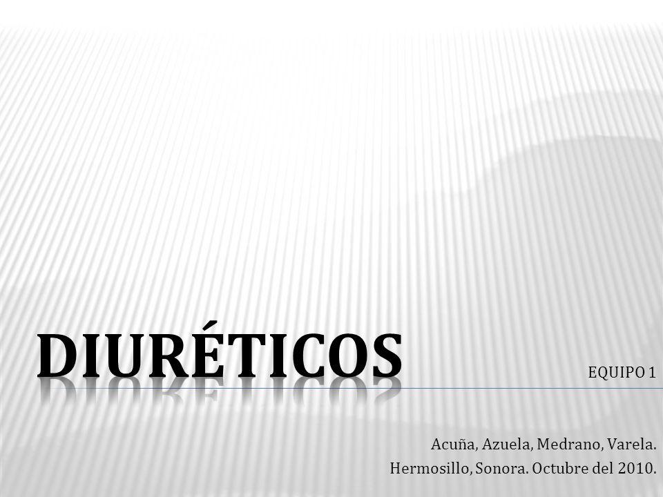 DIURÉTICOS EQUIPO 1 Acuña, Azuela, Medrano, Varela.