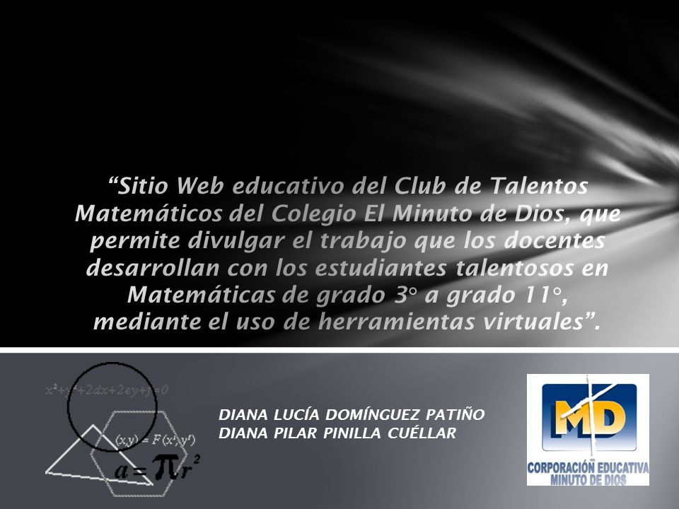 Sitio Web educativo del Club de Talentos Matemáticos del Colegio El Minuto de Dios, que permite divulgar el trabajo que los docentes desarrollan con los estudiantes talentosos en Matemáticas de grado 3° a grado 11°, mediante el uso de herramientas virtuales .