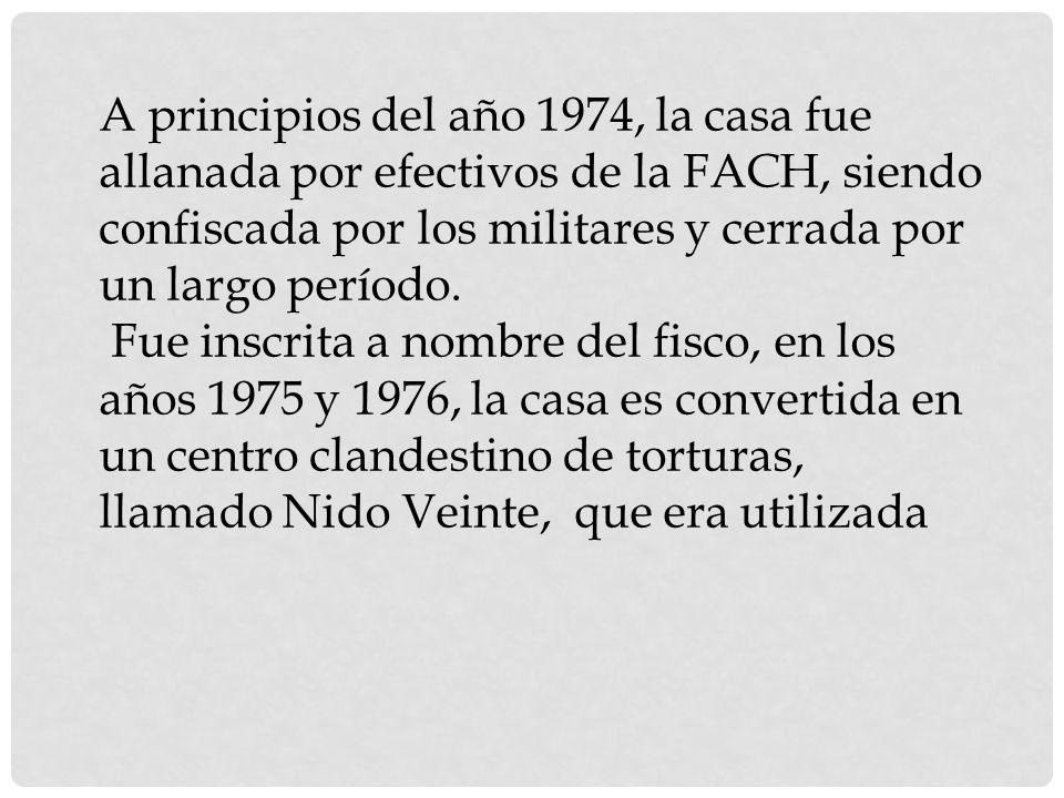 A principios del año 1974, la casa fue allanada por efectivos de la FACH, siendo confiscada por los militares y cerrada por un largo período.