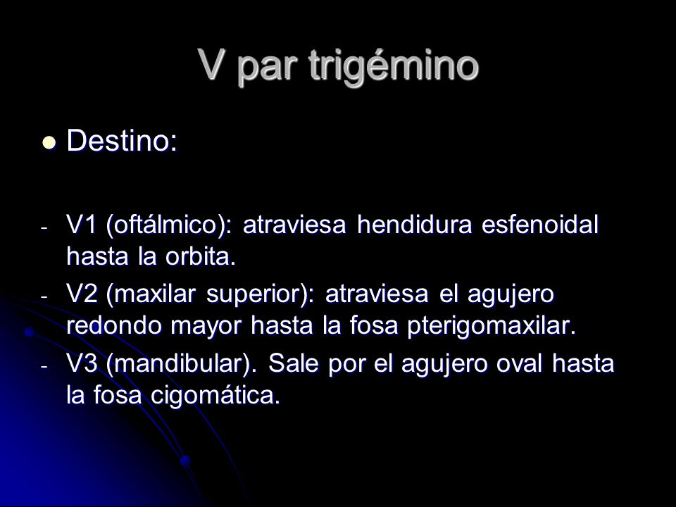 V par trigémino Destino: