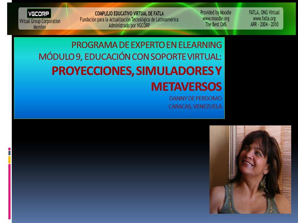 PROGRAMA DE EXPERTO EN ELEARNING MÓDULO 9, EDUCACIÓN CON SOPORTE VIRTUAL: PROYECCIONES, SIMULADORES Y METAVERSOS DANNY DE PERDOMO CARACAS, VENEZUELA