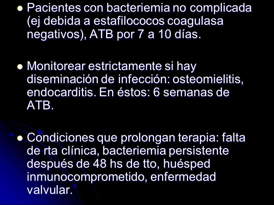 Pacientes con bacteriemia no complicada (ej debida a estafilococos coagulasa negativos), ATB por 7 a 10 días.