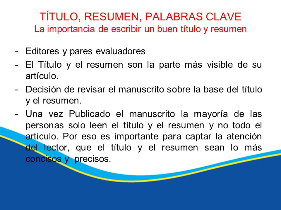 TÍTULO, RESUMEN, PALABRAS CLAVE La importancia de escribir un buen título y resumen