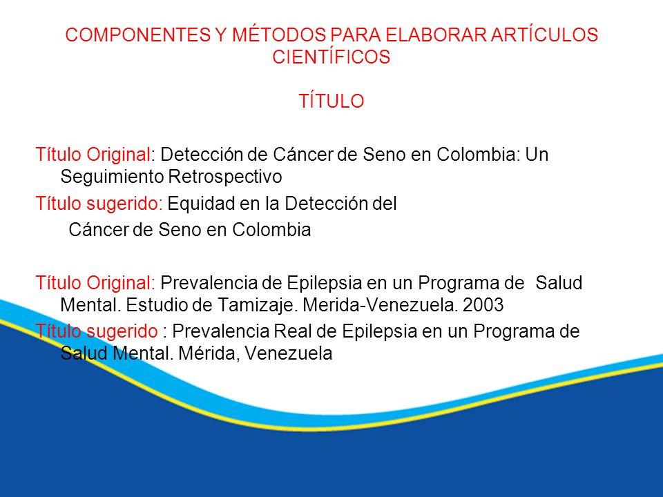 COMPONENTES Y MÉTODOS PARA ELABORAR ARTÍCULOS CIENTÍFICOS TÍTULO