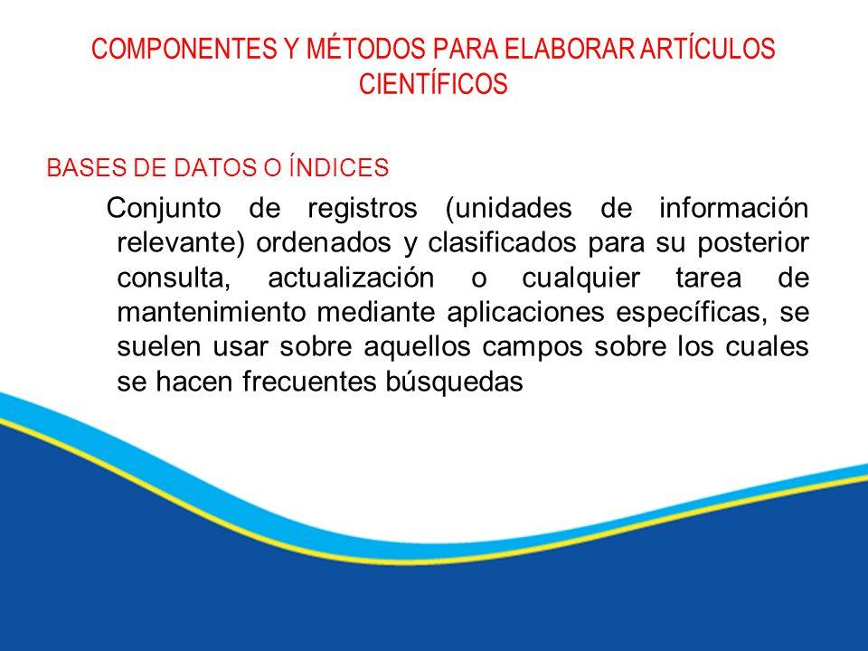 COMPONENTES Y MÉTODOS PARA ELABORAR ARTÍCULOS CIENTÍFICOS