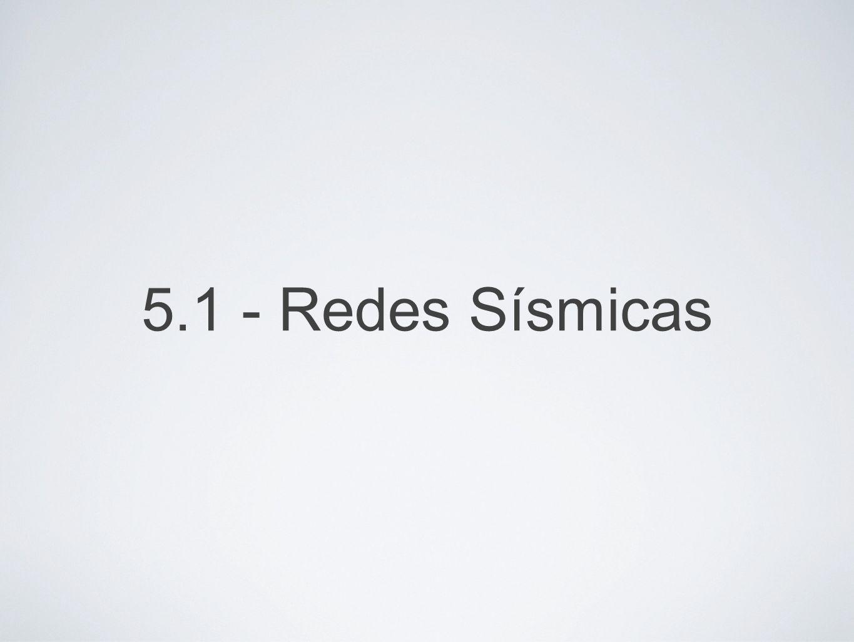 5.1 - Redes Sísmicas