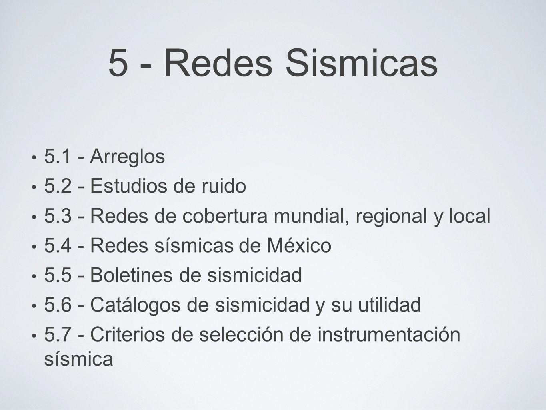 5 - Redes Sismicas 5.1 - Arreglos 5.2 - Estudios de ruido