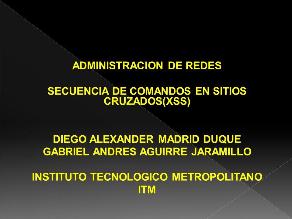 ADMINISTRACION DE REDES SECUENCIA DE COMANDOS EN SITIOS CRUZADOS(XSS)