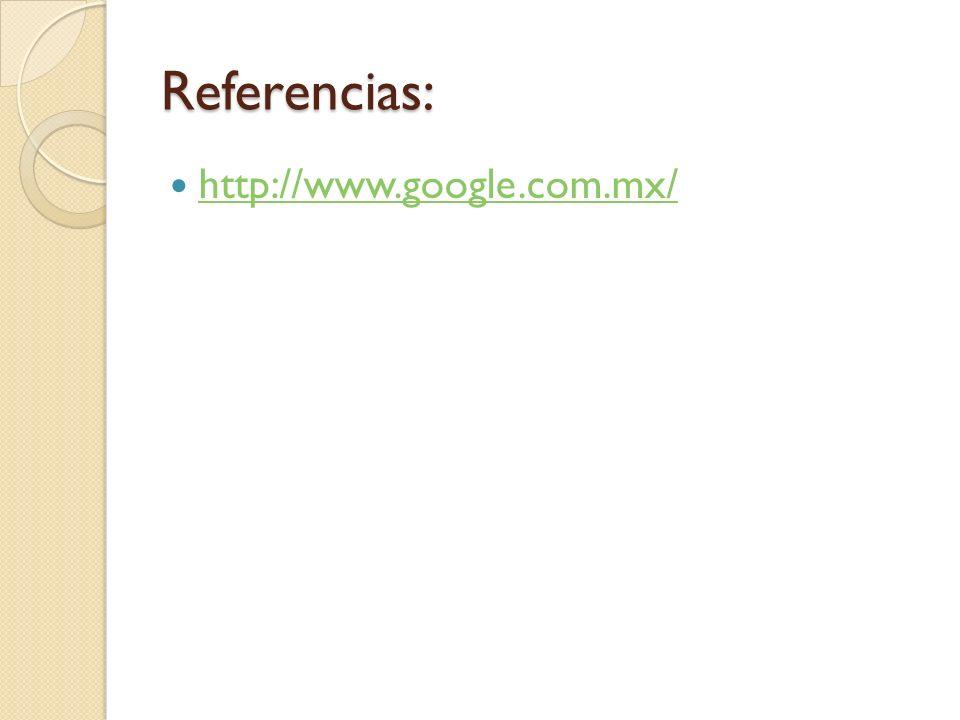 Referencias: http://www.google.com.mx/