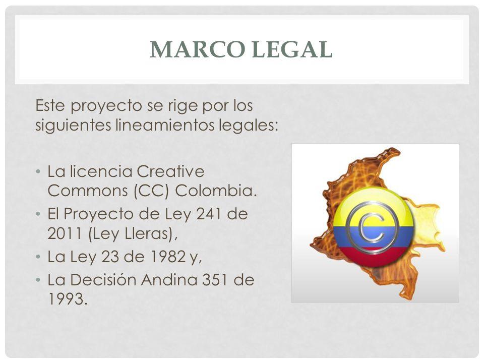 MARCO LEGAL Este proyecto se rige por los siguientes lineamientos legales: La licencia Creative Commons (CC) Colombia.