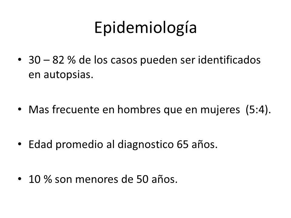 Epidemiología 30 – 82 % de los casos pueden ser identificados en autopsias. Mas frecuente en hombres que en mujeres (5:4).