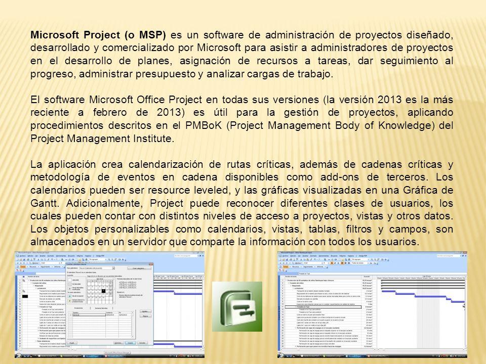 Microsoft Project (o MSP) es un software de administración de proyectos diseñado, desarrollado y comercializado por Microsoft para asistir a administradores de proyectos en el desarrollo de planes, asignación de recursos a tareas, dar seguimiento al progreso, administrar presupuesto y analizar cargas de trabajo.