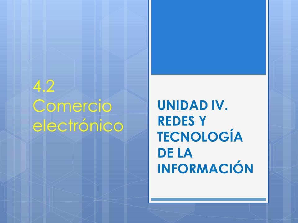UNIDAD IV. REDES Y TECNOLOGÍA DE LA INFORMACIÓN