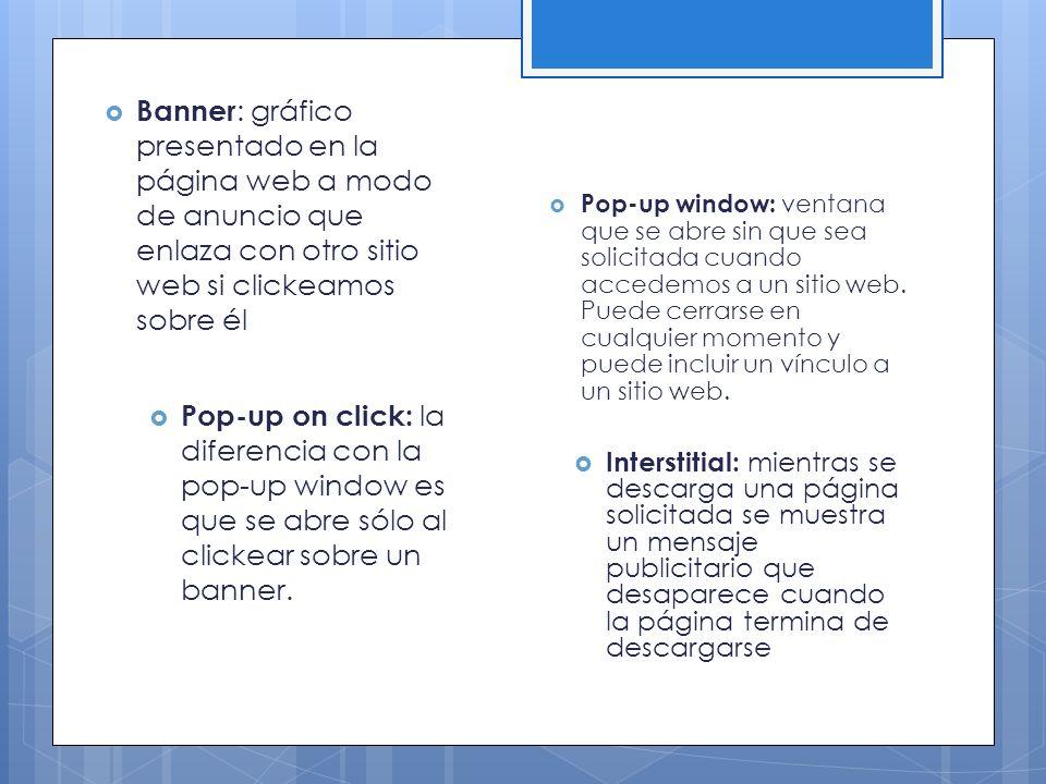 Banner: gráfico presentado en la página web a modo de anuncio que enlaza con otro sitio web si clickeamos sobre él