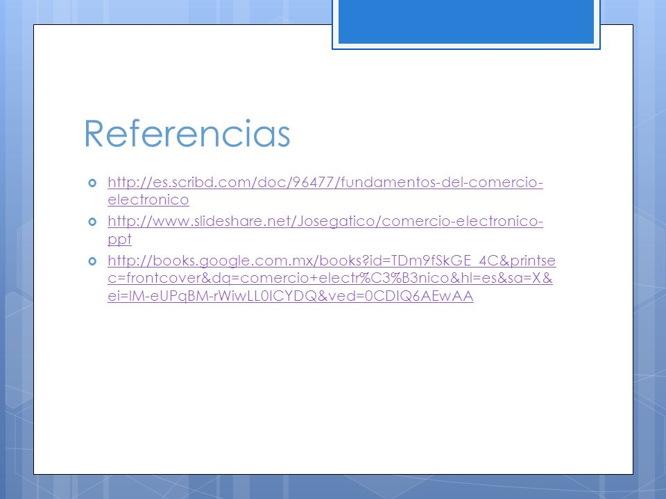 Referencias http://es.scribd.com/doc/96477/fundamentos-del-comercio-electronico. http://www.slideshare.net/Josegatico/comercio-electronico-ppt.