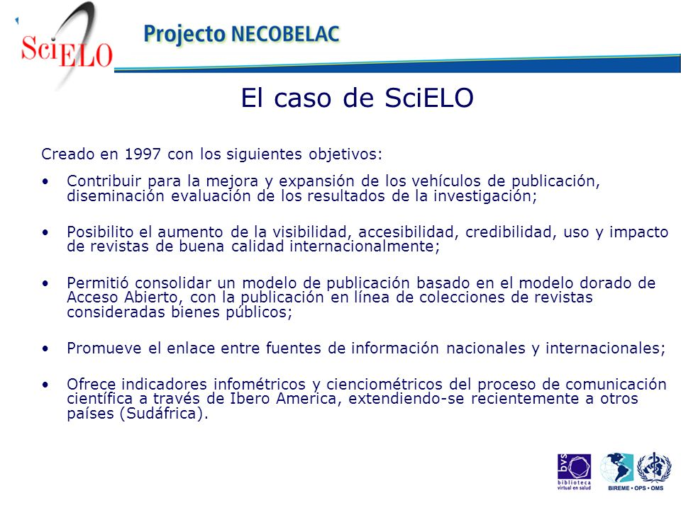 El caso de SciELO Creado en 1997 con los siguientes objetivos: