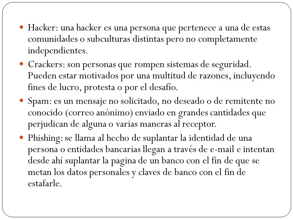 Hacker: una hacker es una persona que pertenece a una de estas comunidades o subculturas distintas pero no completamente independientes.
