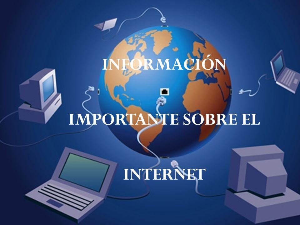 INFORMACIÓN IMPORTANTE SOBRE EL INTERNET