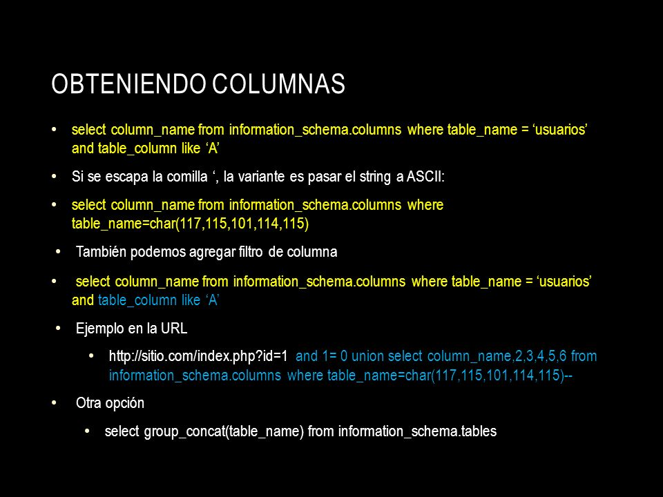 Obteniendo columnas select column_name from information_schema.columns where table_name = 'usuarios' and table_column like 'A'