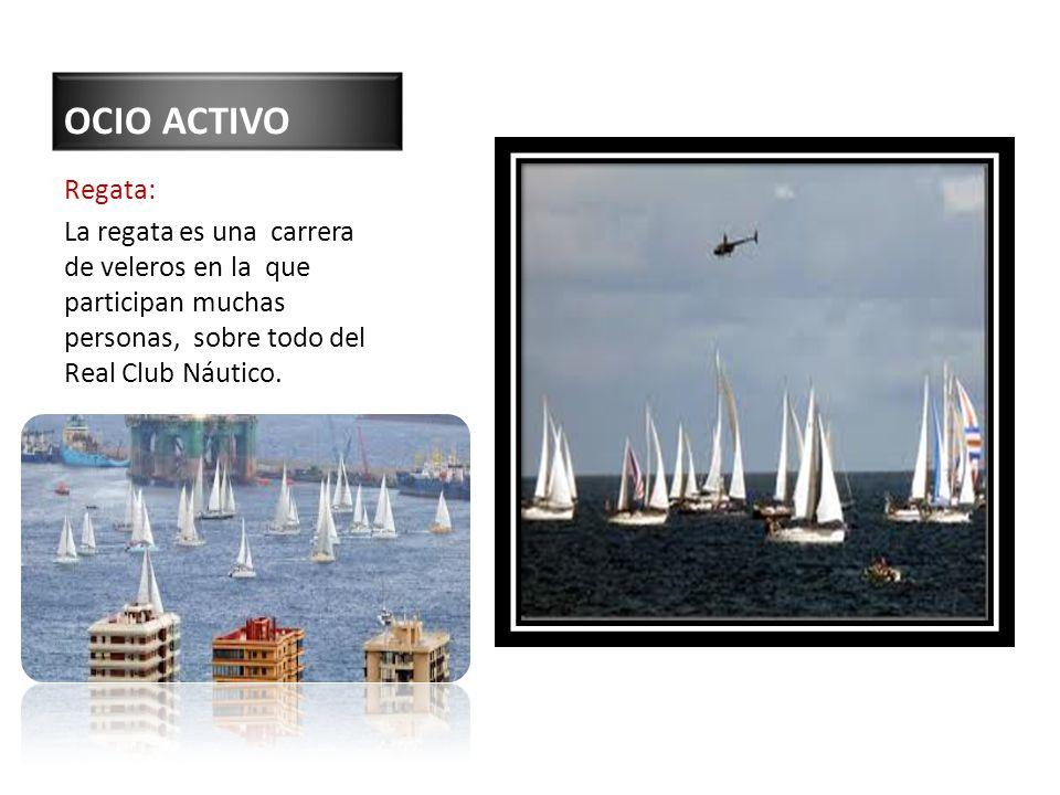 OCIO ACTIVO Regata: La regata es una carrera de veleros en la que participan muchas personas, sobre todo del Real Club Náutico.