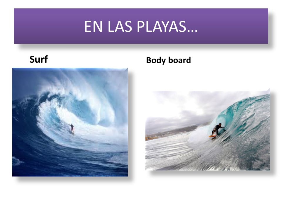 EN LAS PLAYAS… Surf Body board