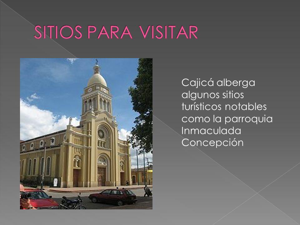 SITIOS PARA VISITAR Cajicá alberga algunos sitios turísticos notables como la parroquia Inmaculada Concepción.