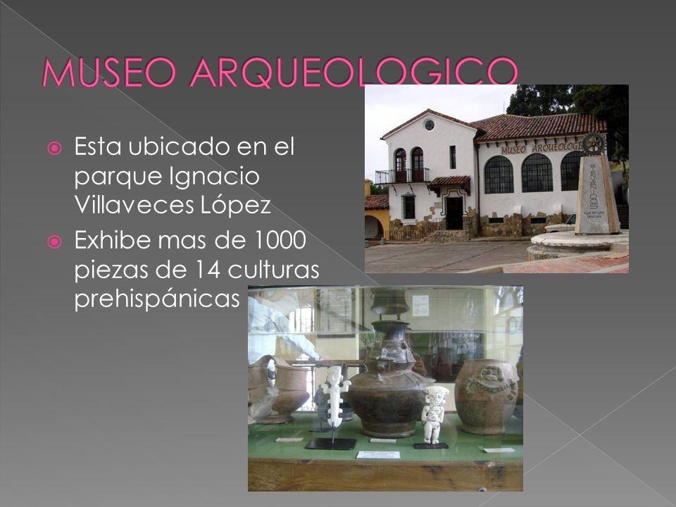 MUSEO ARQUEOLOGICO Esta ubicado en el parque Ignacio Villaveces López