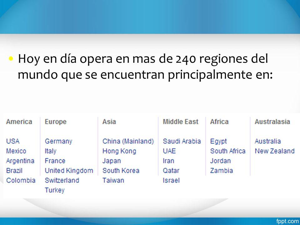 Hoy en día opera en mas de 240 regiones del mundo que se encuentran principalmente en: