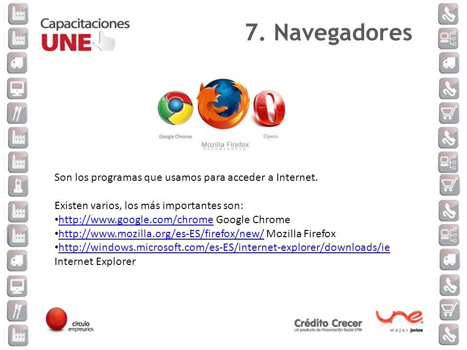 7. Navegadores Son los programas que usamos para acceder a Internet.