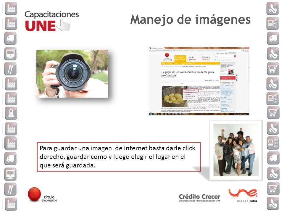 Manejo de imágenes Para guardar una imagen de internet basta darle click derecho, guardar como y luego elegir el lugar en el que será guardada.