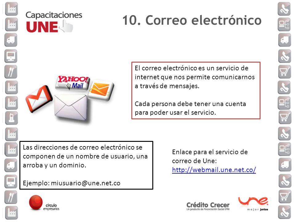 10. Correo electrónico El correo electrónico es un servicio de internet que nos permite comunicarnos a través de mensajes.