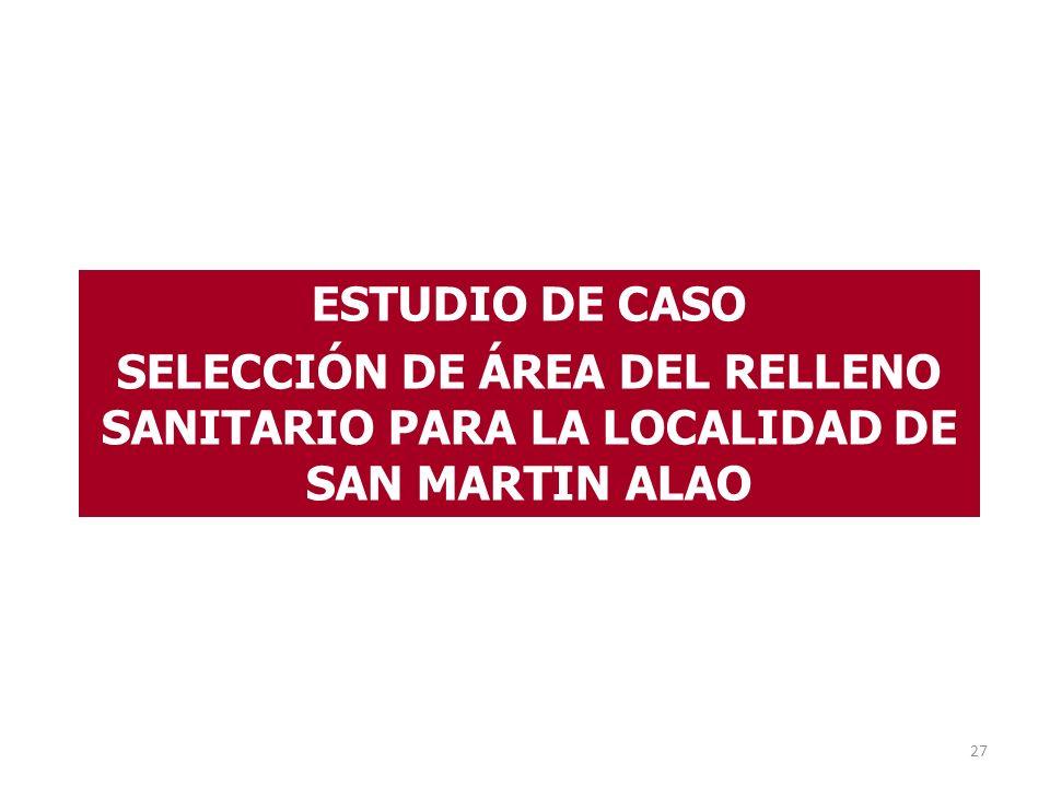 ESTUDIO DE CASO SELECCIÓN DE ÁREA DEL RELLENO SANITARIO PARA LA LOCALIDAD DE SAN MARTIN ALAO