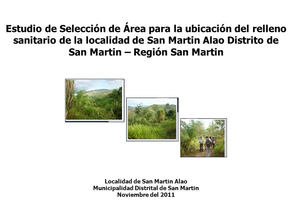 Estudio de Selección de Área para la ubicación del relleno sanitario de la localidad de San Martin Alao Distrito de San Martin – Región San Martin